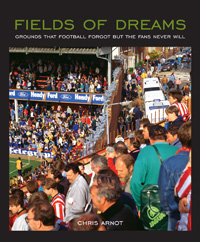 Fields of Dreams - Grounds that football forgot but the fans never will - Chris Arnot