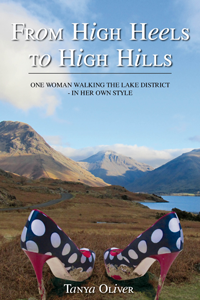 From High Heels to High Hills - One woman walking the Lake District – in her own style - Tanya Oliver
