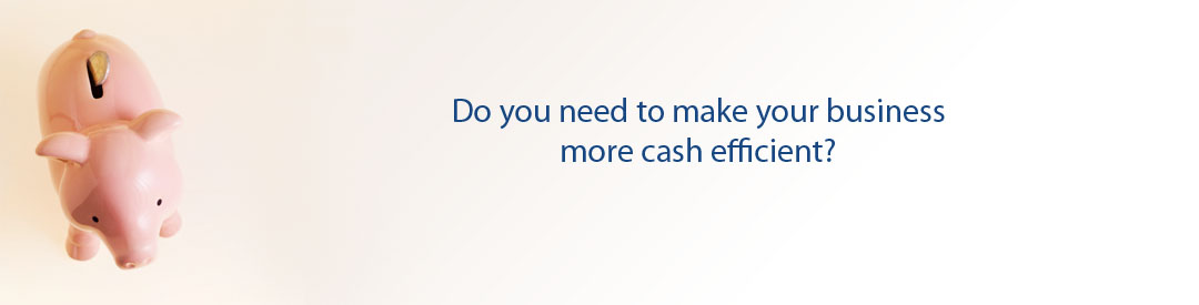 Need your business to be more cash efficient?